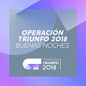 Buenas Noches (Operación Triunfo 2018) by Operación Triunfo 2018
