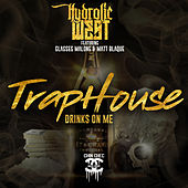 Traphouse Drinks On Me (feat. Glasses Malone & Matt Blaque) by Hydrolic West