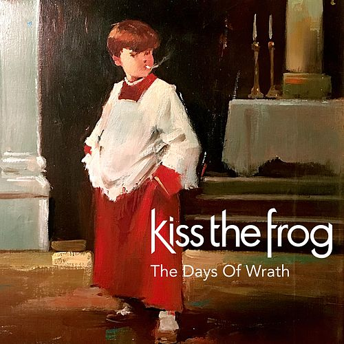 The Days of Wrath by Kiss the Frog