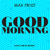 Good Morning (Saint Mesa Remix) by Max Frost