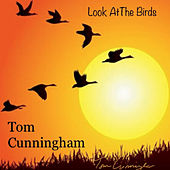Look at the Birds by Tom Cunningham