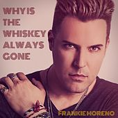 Why Is the Whiskey Always Gone de Frankie Moreno