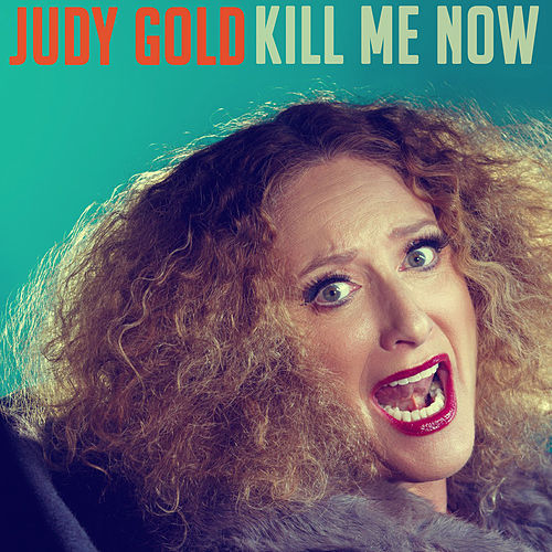 Kill Me Now by Judy Gold