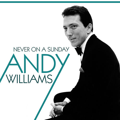 Never On A Sunday by Andy Williams