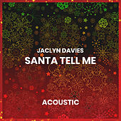 Santa Tell Me (Acoustic) by Jaclyn Davies