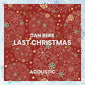 Last Christmas (Acoustic) by Dan Berk