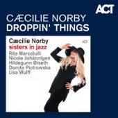 Droppin' Things by Caecilie Norby with Rita Marcotulli, Nicole Johänntgen, Hildegunn Øiseth, Lisa Wulff & Dorota Piotrowska
