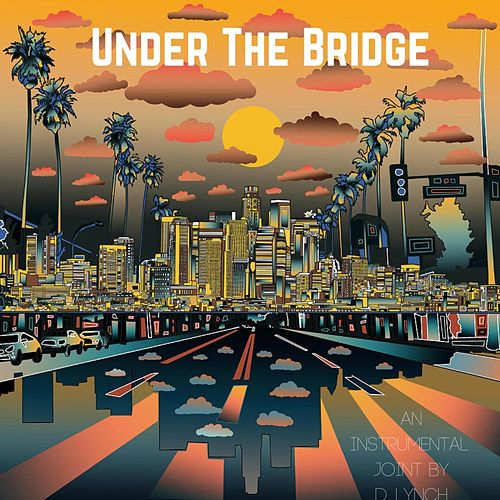 Under The Bridge von D. Lynch