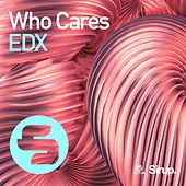 Who Cares von EDX
