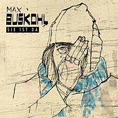 Sie ist da von Max Buskohl