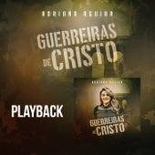 Guerreiras de Cristo (Playback) by Adriana Aguiar