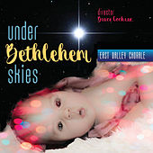 Under Bethlehem Skies by East Valley Chorale