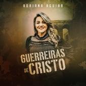 Guerreiras de Cristo by Adriana Aguiar