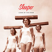 Look At You Now by Sleeper