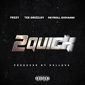 2 Quick (feat. Tee Grizzley & Payroll Giovanni) by Peezy