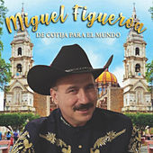 De Cotija Para El Mundo de Miguel Figueroa