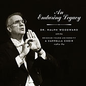 An Enduring Legacy: Dr. Ralph Woodward with the BYU A Cappella Choir, 1964–84 (Live) de BYU A Cappella Choir