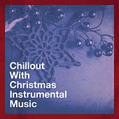 Chillout with Christmas Instrumental Music by Various Artists