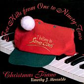 For Kids from One to Ninety-Two: Christmas Piano by Timothy J. Mercaldo