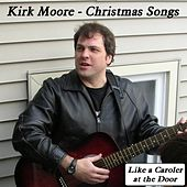 Christmas Songs (Like a Caroler at the Door) by Kirk Moore