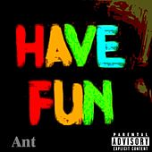 Have F.U.N by Ant (comedy)