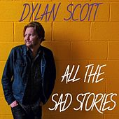 All the Sad Stories by Dylan Scott