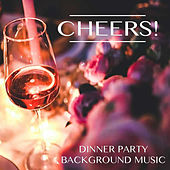 Cheers! Dinner Party Background Music di Various Artists
