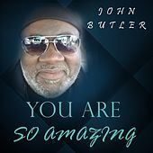 You Are So Amazing by John Butler