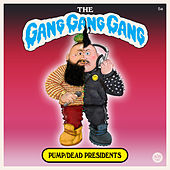 Pump / Dead Presidents by The Gang Gang Gang