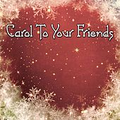 Carol To Your Friends van Christmas Hits