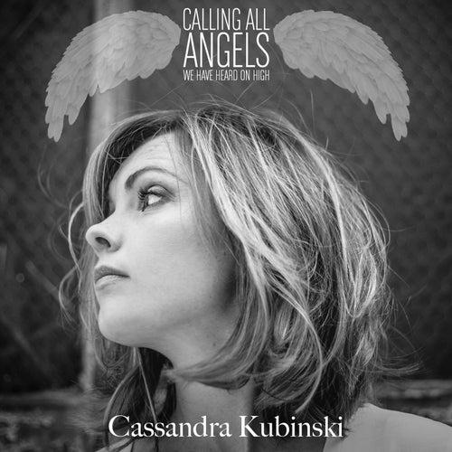 Calling All Angels We Have Heard on High de Cassandra Kubinski