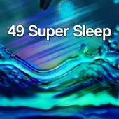 49 Super Sleep von Best Relaxing SPA Music