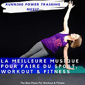 La Meilleure Musique Pour Faire Du Sport, Workout & Fitness (The Best Music for Workout & Fitness) de Running Power Training Music