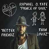 Better Friendz Than Lovaz by Raphael Prince Of Soul