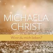 Wirst Du mich lieben? von Michaela Christ