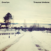Trauma Undone by Overlys