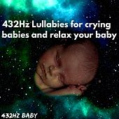 432Hz Lullabies for Crying Babies and Relax Your Baby by 432Hz Baby