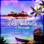 Live Naturally by Phil Joseph