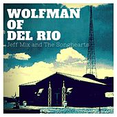 Wolfman of Del Rio by Jeff Mix and the Songhearts