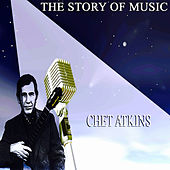 The Story of Music (Only Original Songs), Pt 3 by Chet Atkins