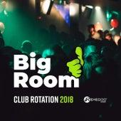 Big Room - Club Rotation 2018 de Various Artists