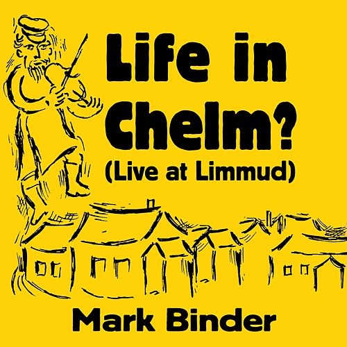 Life in Chelm (Live at Limmud) by Mark Binder
