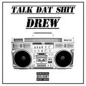 Talk Dat Shit Drew by Eastside Drew