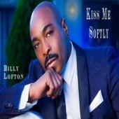 Kiss Me Softly by Billy Lofton