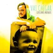 Vai Chegar by Cassiano Andrade