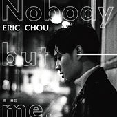 Nobody But Me by Eric Chou
