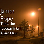Take the Ribbon from Your Hair by James Pope
