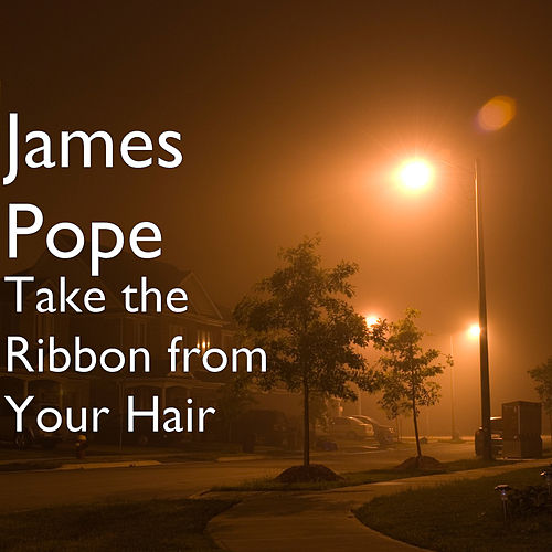 Take the Ribbon from Your Hair von James Pope