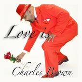 Love Is by Charles Brown