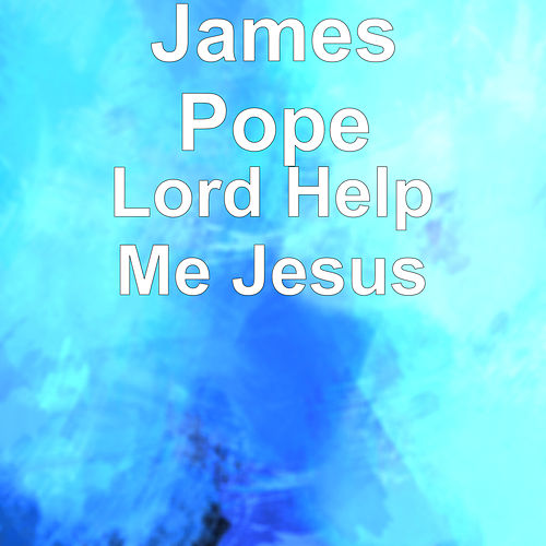 Lord Help Me Jesus von James Pope